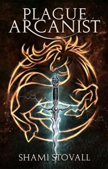 Plague Arcanist (Frith Chronicles #4) - Shami Stovall
