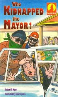 Who Kidnapped The Mayor? - Roderick Hunt, Alex Brychta
