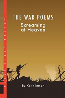 The War Poems: Screaming At Heaven - Keith Inman