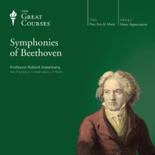 The Symphonies of Beethoven - The Great Courses, Professor Robert Greenberg, The Great Courses