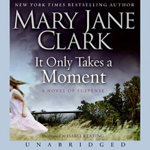 It Only Takes a Moment - Mary Jane Clark, Isabel Keating, HarperAudio