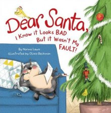 Dear Santa, I Know It Looks Bad but It Wasn't My Fault! - Norma Lewis