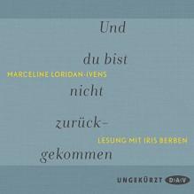 Und du bist nicht zurückgekommen - Marceline Loridan-Ivens, Iris Berben, Der Audio Verlag