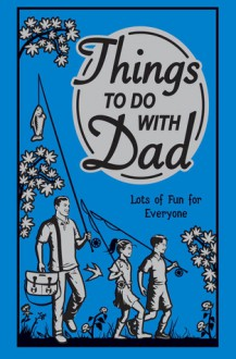 Things to Do With Dad: Lots of Fun for Everyone - Chris Stevens