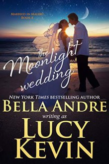 The Moonlight Wedding - Lucy Kevin,Bella Andre