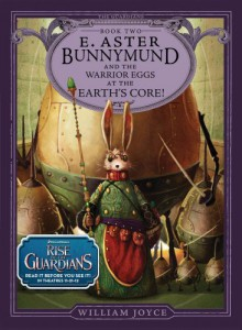E. Aster Bunnymund and the Warrior Eggs at the Earth's Core! (Guardians of Childhood Book #2) - William Joyce