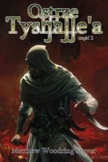 Ostrze Tyshalle'a, część 2 - Matthew Woodring Stover, Wojciech Szypuła, Małgorzata Strzelec