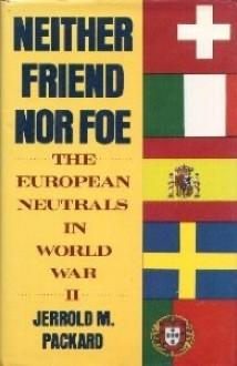 Neither Friend Nor Foe: The European Neutrals in World War II - Jerrold M. Packard