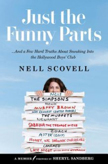 Just the Funny Parts: ... And a Few Hard Truths About Sneaking Into the Hollywood Boys' Club - Nell Scovell