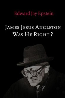James Jesus Angleton: Was He Right? An EJE Original - Edward Jay Epstein