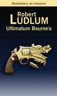 Ultimatum Bourne'a - Ludlum Robert