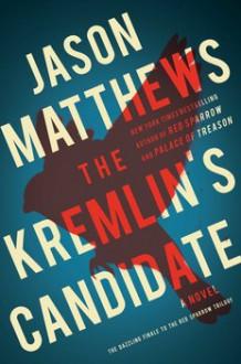 The Kremlin's Candidate - Jason Matthews