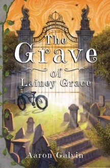 The Grave of Lainey Grace - Aaron Galvin