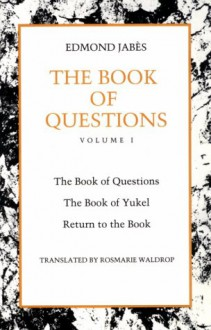 The Book of Questions: Volume I [The Book of Questions, The Book of Yukel, Return to the Book] (The Book of Questions , Vol 1) - Edmond Jabes