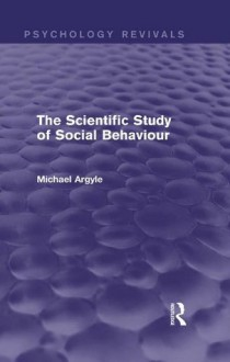 The Scientific Study of Social Behaviour (Psychology Revivals) - Michael Argyle