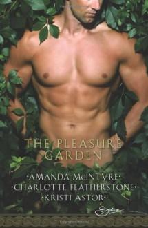 The Pleasure Garden - Amanda McIntyre, Charlotte Featherstone, Kristi Astor