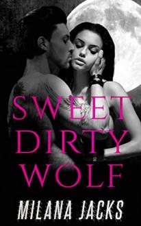 Sweet Dirty Wolf: Paranormal Shapeshifter Romance Novella - Milana Jacks, Linda Ingmanson