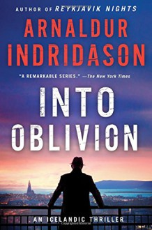 Into Oblivion: An Icelandic Thriller (An Inspector Erlendur Series) - Arnaldur Indridason