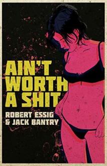 Ain't Worth A Shit - Jack Bantry, Robert Essig