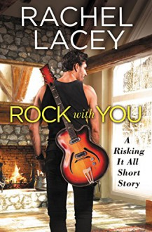 Rock with You (Risking It All) - Rachel Lacey