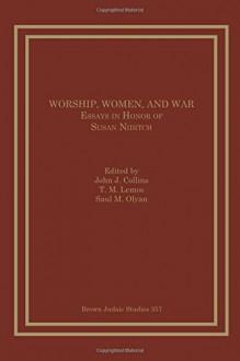 Worship, Women and War: Essays in Honor of Susan Niditch (Brown Judaic Studies) - John J. Collins, T. M. Lemos, Saul M. Olyan