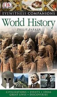 World History (Eyewitness Companions) - Philip Parker