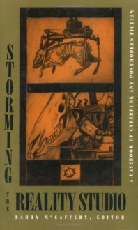Storming the Reality Studio: A Casebook of Cyberpunk & Postmodern Science Fiction -