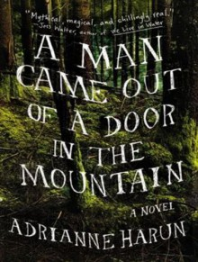 A Man Came Out of a Door in the Mountain - Adrianne Harun, Dan Miller