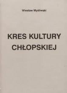 Kres kultury chłopskiej - Wiesław Myśliwski