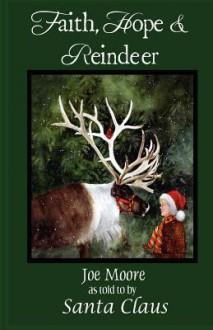 Faith, Hope & Reindeer - Joe Moore, Brenda Harris Tustian, Santa Claus