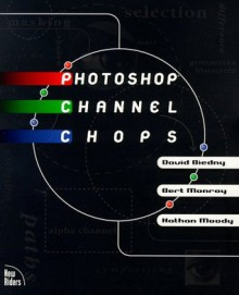Photoshop Channel Chops - David Biedny, Nathan Moody