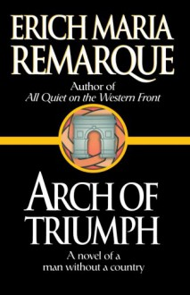 Arch of Triumph : a Novel of a Man without a Country - Erich Maria Remarque, Ralph Cosham