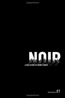 Noir: A Collection of Crime Comics - Diana Schutz, Ed Brubaker, Alex de Campi, Eduardo Barreto, Rick Geary, Fábio Moon, Gabriel Bá, Stefano Gaudiano, Jeff Lemire