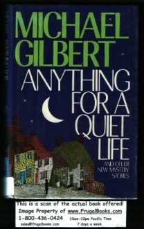 Anything for a Quiet Life and Other New Mystery Stories - Michael Gilbert