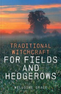 Traditional Witchcraft for Fields and Hedgerows - Melusine Draco