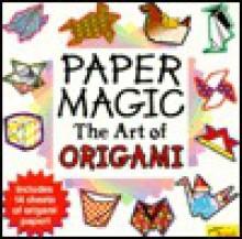 Paper Magic the Art of Origami - Katherine A. Gleason