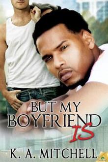 But My Boyfriend Is - K.A. Mitchell