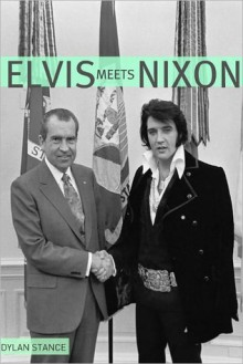 Elvis Meets Nixon - Dylan Stance, Golgotha Press