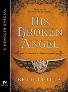 His Broken Angel (The Glorious Victorious Darcys, #1.5) - Beth Ciotta