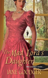 The Mad Lord's Daughter - Jane Goodger