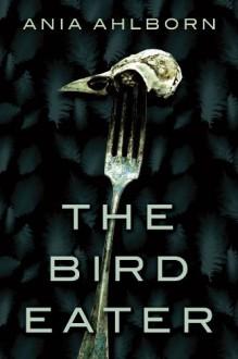 The Bird Eater - Ania Ahlborn