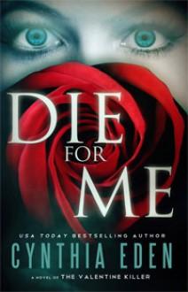 Die For Me: A Novel of the Valentine Killer - Cynthia Eden