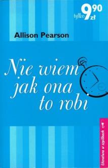 Nie wiem, jak ona to robi - Allison Pearson