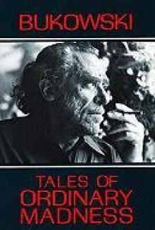 Tales of Ordinary Madness - Charles Bukowski