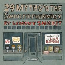 29 Myths on the Swinster Pharmacy - Lemony Snicket,Lisa Brown