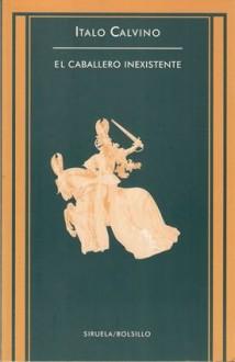 El Caballero Inexistente - Italo Calvino
