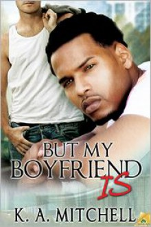 But My Boyfriend Is - K.A. Mitchell