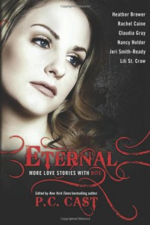 Eternal: More Love Stories with Bite - P.C. Cast,Nancy Holder,Jeri Smith-Ready,Heather Brewer,Claudia Gray,Lili St. Crow,Rachel Caine