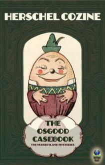 The Osgood Casebook: The Nurseryland Mysteries - Herschel Cozine