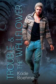 Trouble & the Wallflower - Kade Boehme